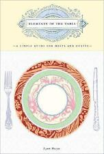 Elements of the Table : A Simple Guide for Hosts and Guests by Lynn Rosen (2007,