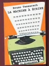 BRUNO TESSARECH: LA MACHINE à ECRIRE. ED LE DILETTANTE. 1996.