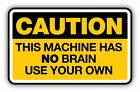 Caution This Machine Has No Brain Funny Car Bumper Sticker Decal 5