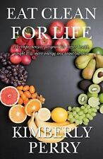 Eat Clean for Life : A Comprehensive Program for Better Health, Weight Loss,...