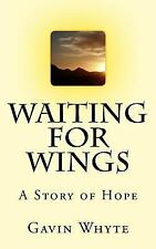 Waiting for Wings : A Story of Hope by Gavin Whyte (2015, Paperback)