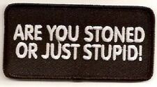 ARE YOU STONED OR JUST STUPID EMBROIDERED BIKER PATCH