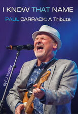 I Know that Name - Tribute to Paul Carrack, musician - 160 page biography book
