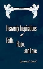 Heavenly Inspirations of Faith, Hope, and Love : Book II by Sandra M. Dowd...