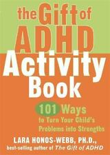 The Gift of ADHD Activity Book: 101 Ways to Turn Your Child's Problems into Str