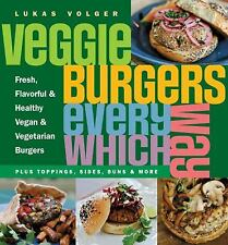 Veggie Burgers Every Which Way: Fresh, Flavorful and Healthy Vegan and Vegetari