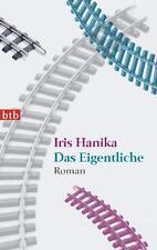 Das Eigentliche von Iris Hanika (2011, Taschenbuch)