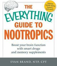 The Everything Guide To Nootropics: Boost Your Brain Function with Smart Drugs a