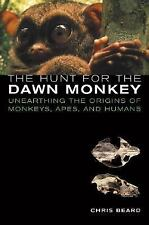 The Hunt for the Dawn Monkey : Unearthing the Origins of Monkeys, Apes, and...