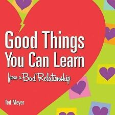 GOOD THINGS YOU CAN LEARN FROM A BAD RELATIONSHIP NEW PAPERBACK BOOK