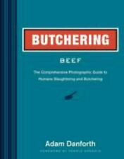 Butchering Beef: The Comprehensive Photographic Guide to Humane Slaughtering and