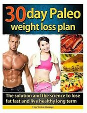 30 Day Paleo Weight Loss Plan : The Solution and the Science to Lose Fat Fast...