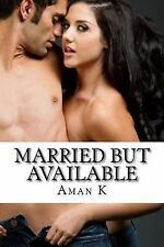 Married but Available : Indian Hotwife by Aman K (2015, Paperback)