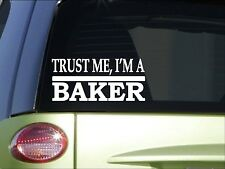 Trust me Baker *H458* 8 inch Sticker decal baking chef cook pastry dessert
