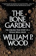The Bone Garden : The Chilling True Story of a Female Serial Killer by...