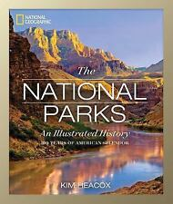 The National Parks : An Illustrated History by Kim Heacox (2015, Hardcover)
