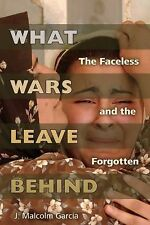 What Wars Leave Behind: The Faceless and the Forgotten