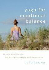 Yoga for Emotional Balance : Simple Practices to Help Relieve Anxiety and...