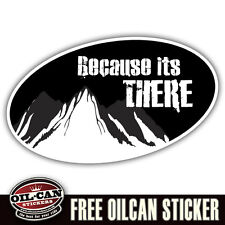 because its there mountain sticker / biking / climbing / hill walking 117 x 70mm