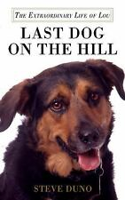 Last Dog on the Hill : The Extraordinary Life of Lou by Steve Duno (2010,...