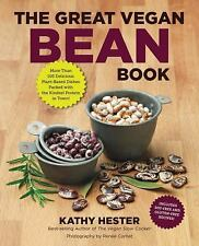 The Great Vegan Bean Book : More Than 100 Delicious Plant-Based Dishes Packed...
