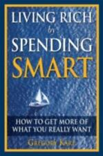 Living Rich by Spending Smart: How to Get More of What You Really Want Karp, Gr