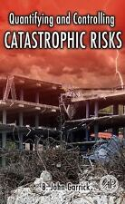 Quantifying and Controlling Catastrophic Risks by B. John Garrick (2008, Hardcov