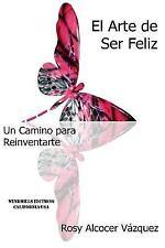 El Arte de Ser Feliz by Rosy Alcocer Va¡Zquez (2013, Paperback)