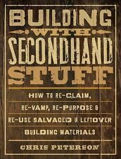Building with Secondhand Stuff : How to Re-Claim, Re-Vamp, Re-Purpose and...