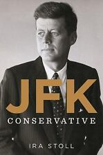 JFK, Conservative by Ira Stoll (2013, Hardcover)