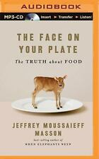 The Face on Your Plate : The Truth about Food by Jeffrey Moussaieff Masson...