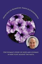 Never Give up: Buddhism, Family and Schizophrenia : One Woman's Fight Against...