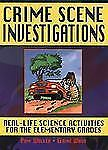 Crime Scene Investigations: Real-Life Science Activities for the Elementary Grad