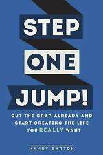 Step One : Cut the Crap Already and Start Creating the Life Yo (FREE 2DAY SHIP)