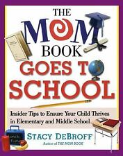 The Mom Book Goes to School : Insider Tips to Ensure Your Child Thrive-ExLibrary