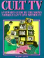Cult TV: A Viewer's Guide to the Shows America Can't Live Without Javna, John P
