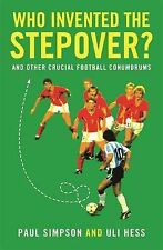 Who Invented the Stepover?: and other crucial football conundrums, Hesse, Uli, S