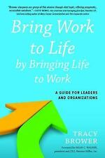 Bring Work to Life by Bringing Life to Work : A Guide for Lead (FREE 2DAY SHIP)
