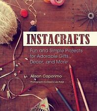 Instacraft : Fun and Simple Projects for Adorable Gifts, Decor, and More by...
