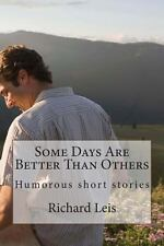 Some Days Are Better Than Others by Richard Leis (2012, Paperback)