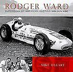 Rodger Ward : Superstar of American Racing's Golden Age by Mike O'Leary...