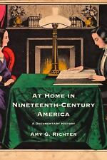 At Home in Nineteenth-Century America: A Documentary History, Richter, Amy G., N