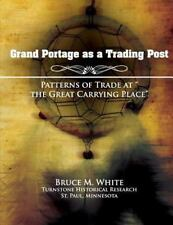 Grand Portage As a Trading Post: Patterns of Trade at the Great Carrying...
