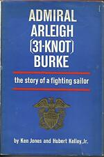 Admiral Arleigh (31-Knot) Burke: The Story of a Fighting Sailor by Ken Jones