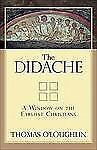 The Didache : A Window on the Earliest Christians by Thomas O'Loughlin (2010,...
