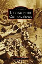 Images of America: Logging in the Central Sierra by Carolyn Fregulia (2008,...
