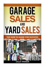 Garage Sales and Yard Sales: Garage Sales and Yard Sales : The How to Guide...