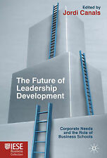 The Future of Leadership Development: Corporate Needs and the Role of Business S