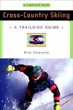 Trailside Guides: Cross-Country Skiing : A Complete Guide by Brian Cazeneuve...