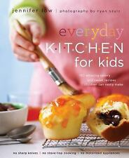 Everyday Kitchen for Kids: 100 Amazing Savory and Sweet Recipes Your Children Ca